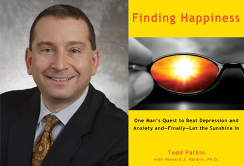 "Todd Patkin and his book, ""Finding Happiness: One Man's Quest to Beat Depression and Anxiety and—Finally—Let the Sunshine In"""