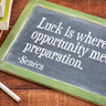 Luck is where opportunity meets preparation
