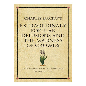 "Extrordinary Popular Delusions and the Madness of Crowds"" by Charles Mackay"