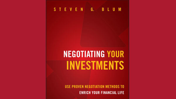 "Steven Blum's book ""Negotiating Your Investments."""
