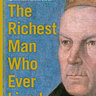 Meet the Richest Man Who Ever Lived